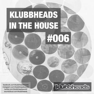 Klubbheads  - Klubbheads In The House #006 Podcast - April 2017