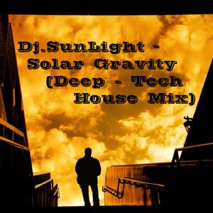 Dj.SunLight - Solar Gravity (Deep - Tech House Mix)