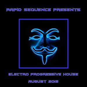Rapid Sequence Presents Electro Progressive House August 2015