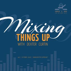 Dexter Curtin - Mixing Things Up (October 2016)