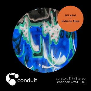 Conduit Set #203 | Indie Is Alive (curated by Erin Stereo) [GYSHIDO]