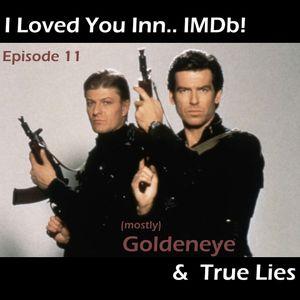 I Loved You Innnnnn... IMDb! -- Episode 011 - (Goldeneye & True Lies)