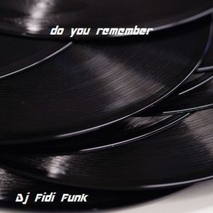 Dj Fidi Funk  do you remember