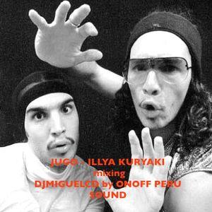 JUGO - ILLYA KURYAKI mixing DJMIGUELCD by ONOFF PERU SOUND