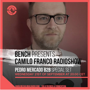 Bench presents Camilo Franco Radio Show B2B w/ Pedro Mercado on Ibiza Global Radio - 21/09/2016
