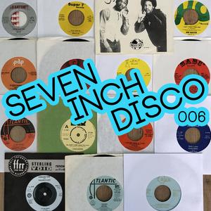 SEVEN INCH DISCO : 006