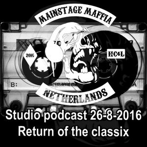 Mainstage Maffia - Studio Podcast 26-8-2016 Return of the Classix