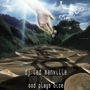 DJ Led Manville - God Plays Dice (Part 2/2 2007)
