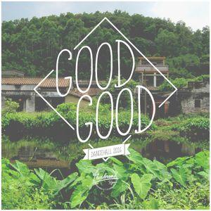 GOOD GOOD (DANCEHALL 2016)
