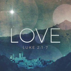 Love [Luke 2:1-7]