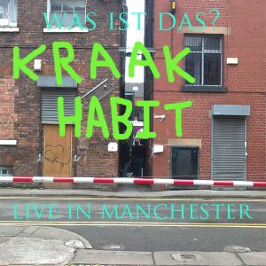 Kraak Habit - Was Ist Das? live in Manchester