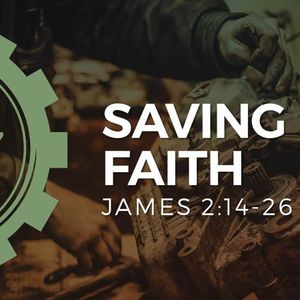 Saving Faith [James 2: 14-26]