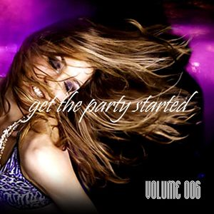 Get The Party Started - Volume 006