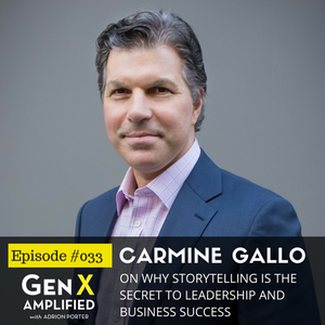 033: Carmine Gallo on Why Storytelling is the Secret to Leadership and Business Success