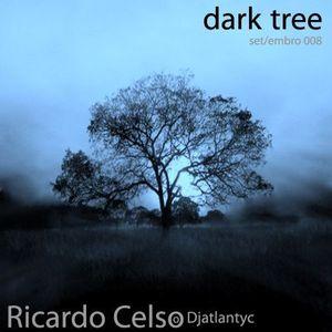 Ricardo Celso (Djatlantyc) - Dark Tree (Setembro 2008)