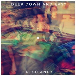 Deep Down And Easy (DJ Mix by DJ Fresh Andy)