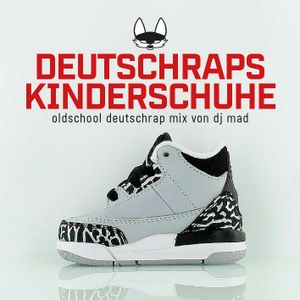 DJ MAD - Deutschraps Kinderschuhe Mix (kompiliert von den Beginnern)