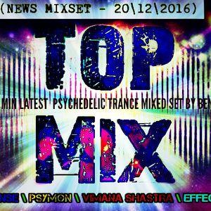 TOP MIX 20\12\2016 - BY BEN .D ( SIXSENSE \ PSYMON \ VIMANA SHASTRA \ EFFECTRIX)