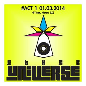 OTHER UNIVERSE #ACT1 01.03.2014 @ TBAR MERATE