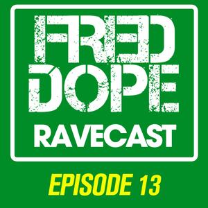 Fred Dope RaveCast - Episode #13