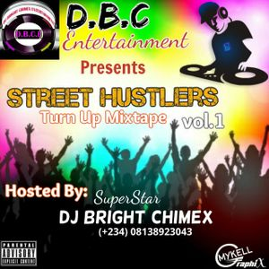 STREET-HUSTLERS-TURN-UP-MIXTAPE, HOSTED BY DJ BRIGHT CHIMEX..THE PROMOTION @ D.B.C ENTERTAINMENT