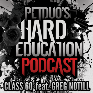 PETDuo's Hard Education Podcast - Class 60 - feat. GREG NOTILL
