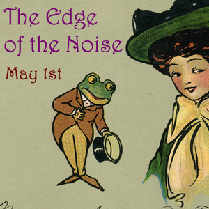 The Edge of the Noise May 1st 2017