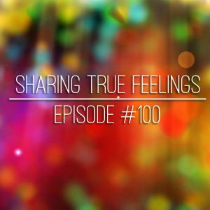 Sharing True Feelings - Episode 100 (Celebration Mega Mix)