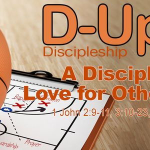 D-UP: A SERIES ON DISCIPLESHIP: A Disciple's Love for Others (Audio)
