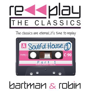 Replay the Classics...Soulful House 1
