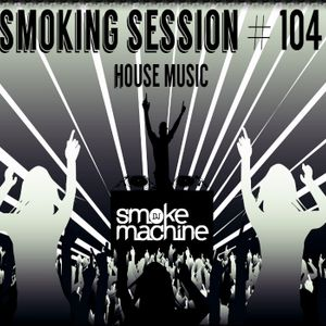 House Mix] Smoking Session #104 (2018) by DJ SmokeMachine | Mixcloud