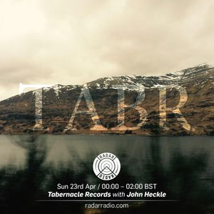Tabernacle Records w/ John Heckle - 23rd April 2017