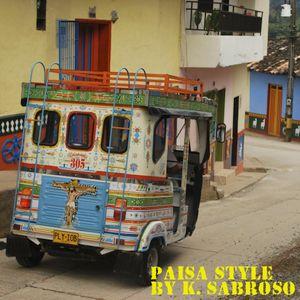 """K. Sabroso presents """"Paisa Style"""""""