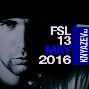 FSL Podcast 13 May 2016 - Knyazevdj Live