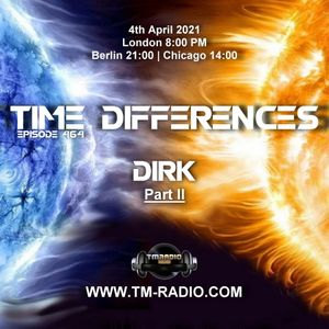 Dirk - Host Mix [Part II] - Time Differences 464 4th April 2021 on TM Radio