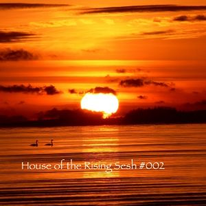 House of the Rising Sesh #002