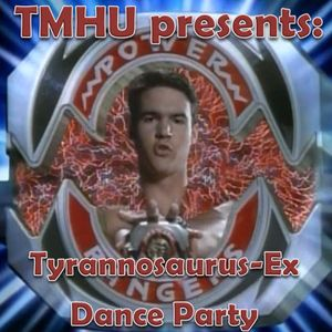 TMHU presents: Tyrannosaurus-Ex Dance Party