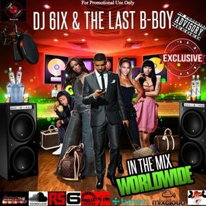 In The Mix, World Wide - DJ6IX & The Last B.boy