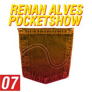 POCKET SHOW / RENAN ALVES PODCAST #7