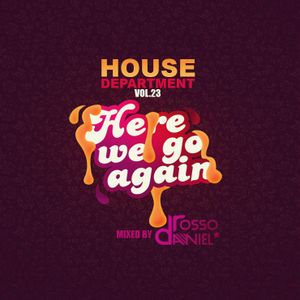 "House Department vol.23:""Here we go again"" mixedby Daniel Rosso"