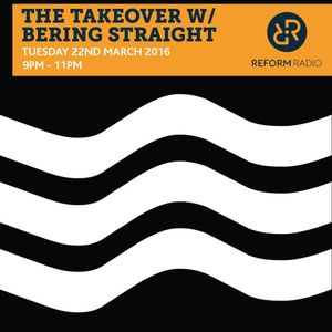 The Takeover with Bering Strait 22nd March 2016