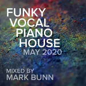 Funky Vocal Piano House Mix (Lockdown - May 2020) - Mixed by Mark Bunn