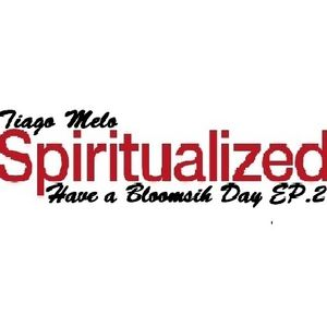 Tiago Melo - Have A Bloomish Day EP.2 - Spiritualized
