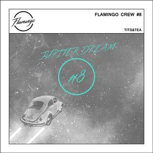 Flamingo Crew #8 - Tits&Tea - Jupiter Dream