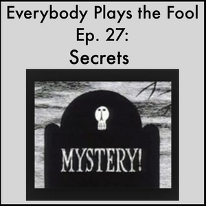 Everybody Plays the Fool, Episode 27: Secrets