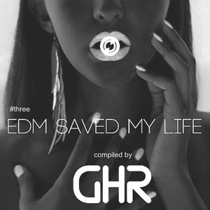 EDM Saved my Life #3_All EDM hits from theSoundSystem I-label Catalogue_Compiled and mixed by GHR