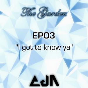 """The Garden : EP03 - """"I got to know ya"""""""