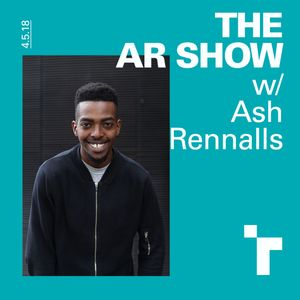 The AR Show with Ash Renalls- 4 May 2018