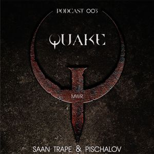 Saan Trape & Pischalov - QUAKE (podcast 003) [MWR]