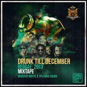 Drunk till December 2013 (Reggae) / Splendid mixtape vol.3